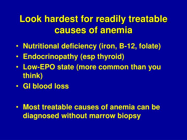 Look hardest for readily treatable causes of anemia