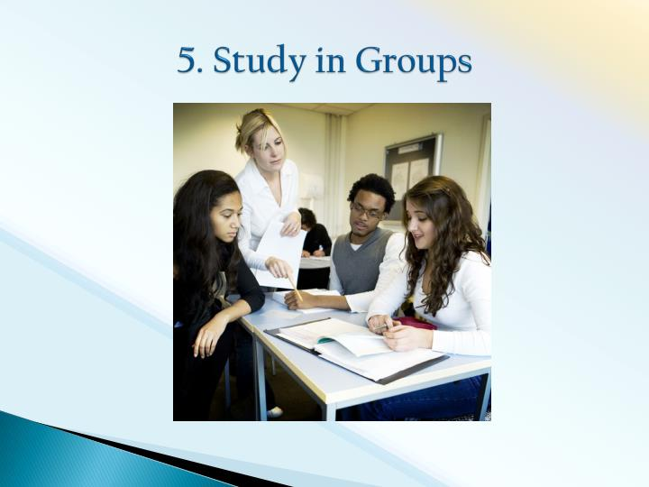 5. Study in Groups