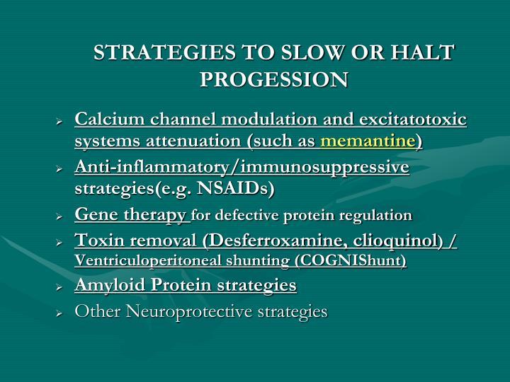 STRATEGIES TO SLOW OR HALT PROGESSION
