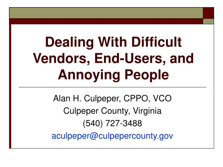 Dealing With Difficult Vendors, End-Users, and Annoying People