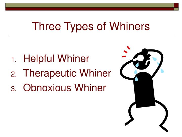 Three Types of Whiners