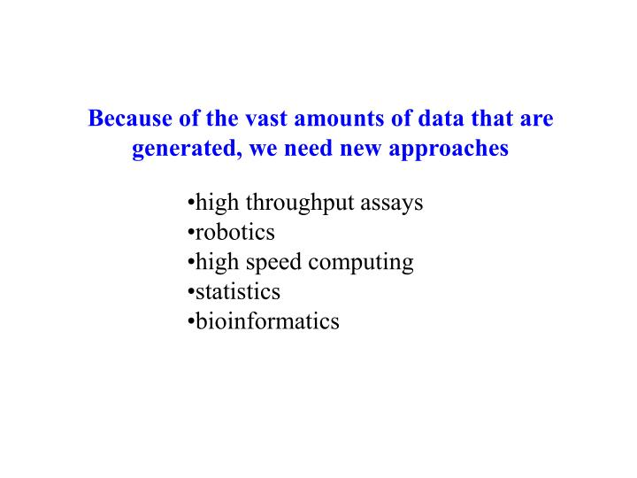 Because of the vast amounts of data that are generated, we need new approaches