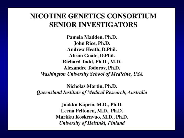NICOTINE GENETICS CONSORTIUM      SENIOR INVESTIGATORS