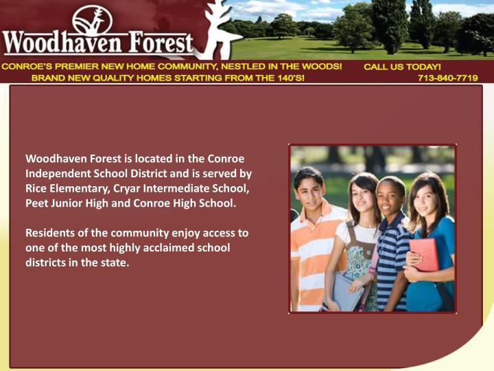 Woodhaven Forest is located in the Conroe Independent School District and is served by Rice Elementary, Cryar Intermediate School, Peet Junior High and Conroe High School.