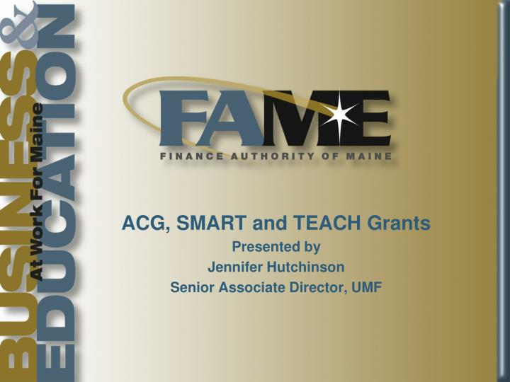 Acg smart and teach grants presented by jennifer hutchinson senior associate director umf
