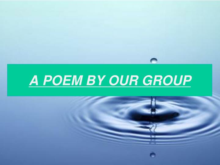 A POEM BY OUR GROUP
