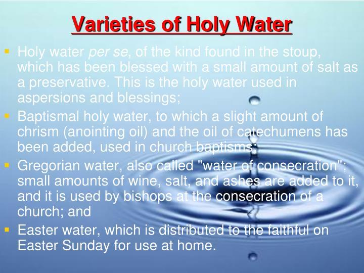 Varieties of Holy Water