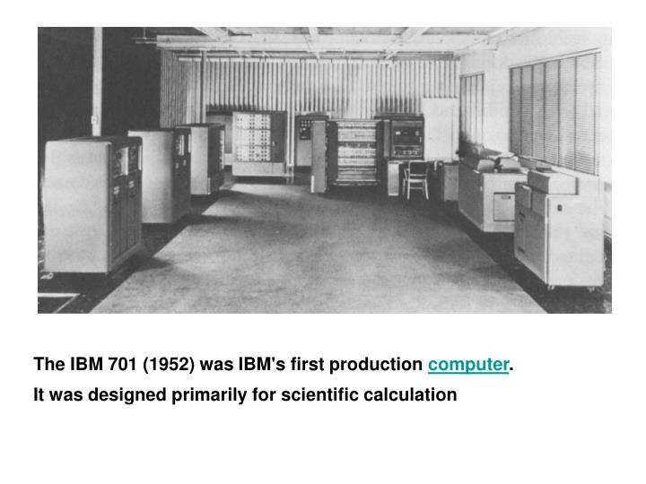 The IBM 701 (1952) was IBM's first production