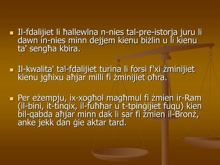 Il-fdalijiet li ħallewlna n-nies tal-pre-istorja juru li dawn in-nies minn dejjem kienu biżlin u li kienu ta' sengħa kbira.