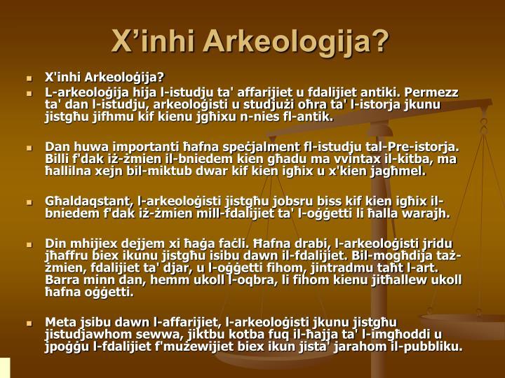 X'inhi Arkeologija?
