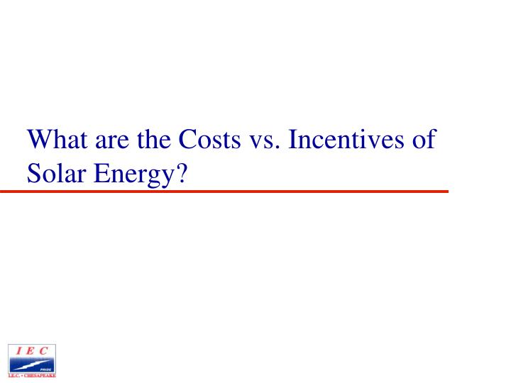 What are the Costs vs. Incentives of Solar Energy?