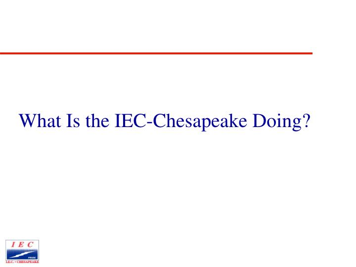 What Is the IEC-Chesapeake Doing?