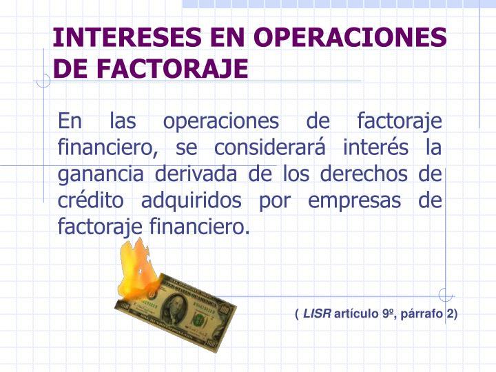 INTERESES EN OPERACIONES DE FACTORAJE