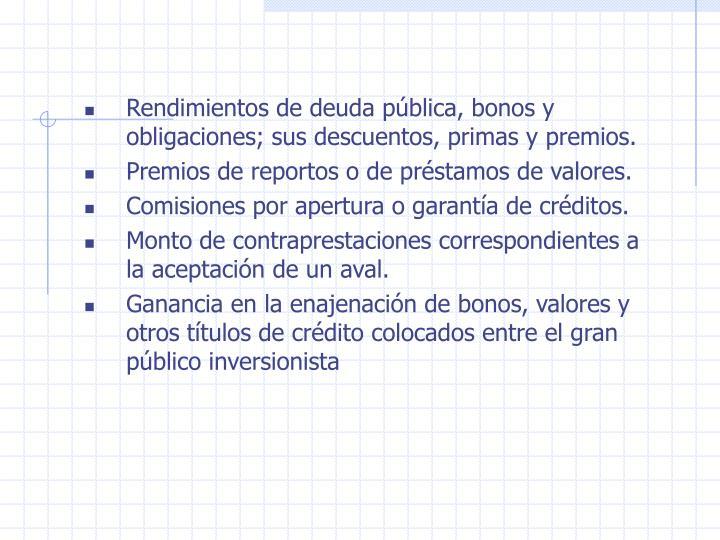 Rendimientos de deuda pública, bonos y obligaciones; sus descuentos, primas y premios.