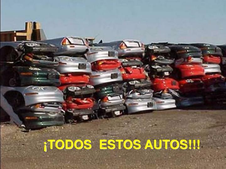 ¡TODOS  ESTOS AUTOS!!!