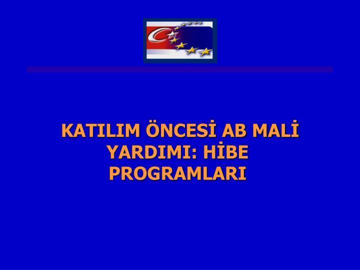KATILIM ÖNCESİ AB MALİ YARDIMI: HİBE PROGRAMLARI