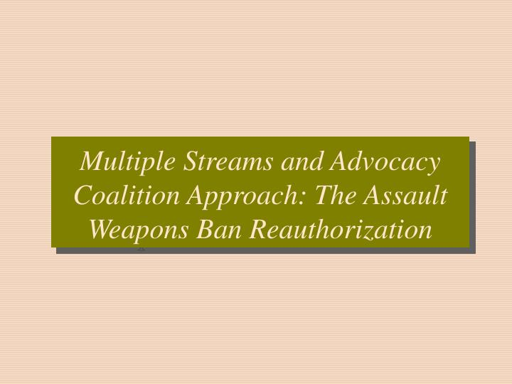 Multiple streams and advocacy coalition approach the assault weapons ban reauthorization