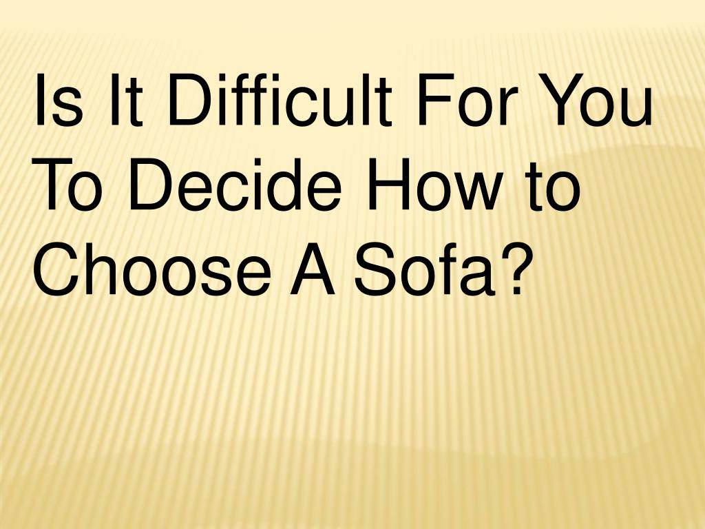 Is It Difficult For You To Decide How to Choose A Sofa?