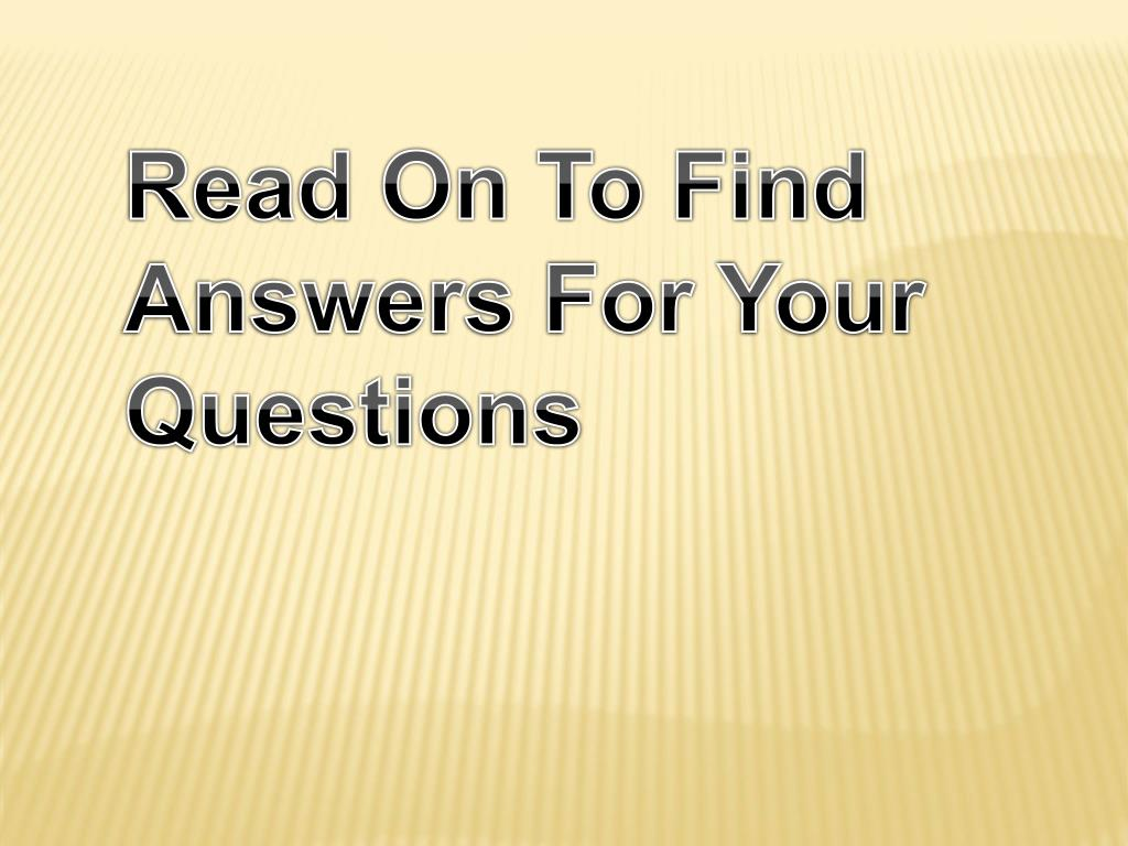 Read On To Find Answers For Your Questions