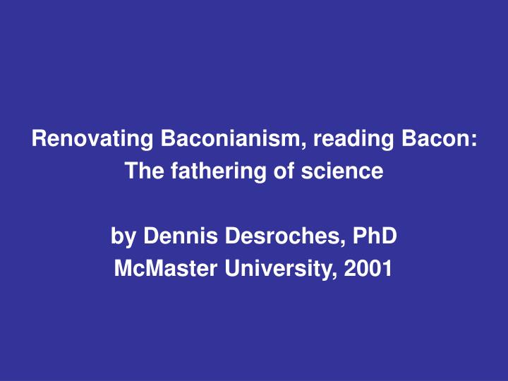 Renovating Baconianism, reading Bacon: