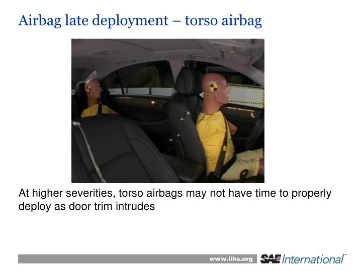 Airbag late deployment – torso airbag