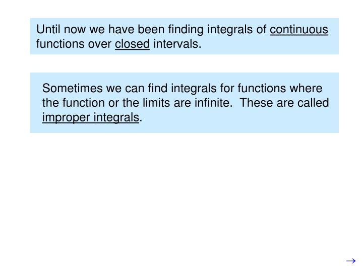 Sometimes we can find integrals for functions where the function or the limits are infinite.  These are called