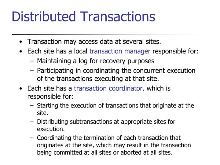 Transaction may access data at several sites.