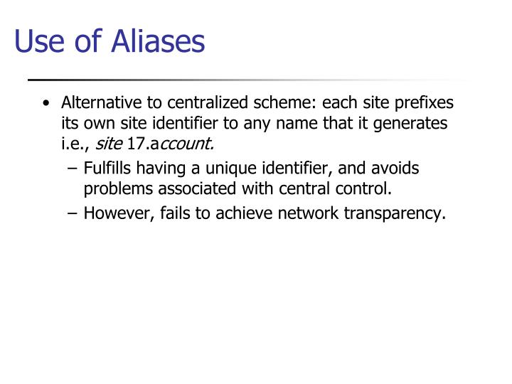 Alternative to centralized scheme: each site prefixes its own site identifier to any name that it generates i.e.,