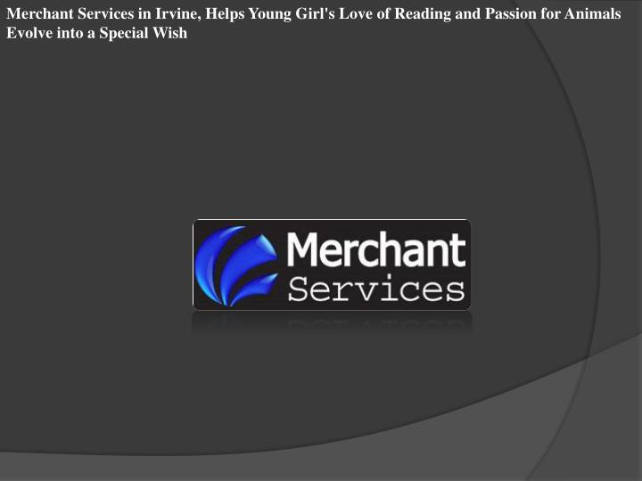 Merchant Services in Irvine, Helps Young Girl's Love of Reading and Passion for Animals Evolve into ...