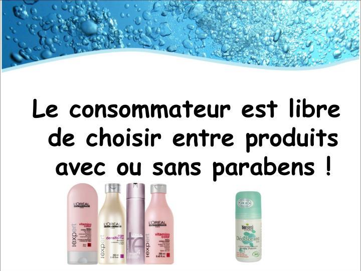 Le consommateur est libre de choisir entre produits avec ou sans parabens !