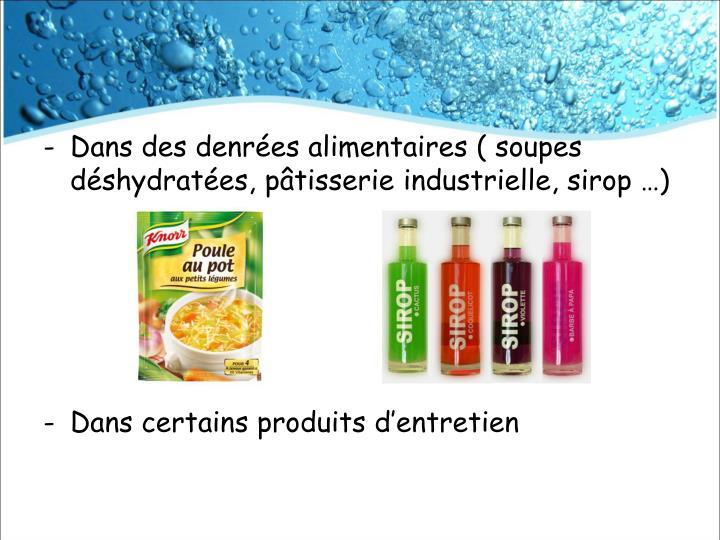 Dans des denrées alimentaires ( soupes déshydratées, pâtisserie industrielle, sirop …)