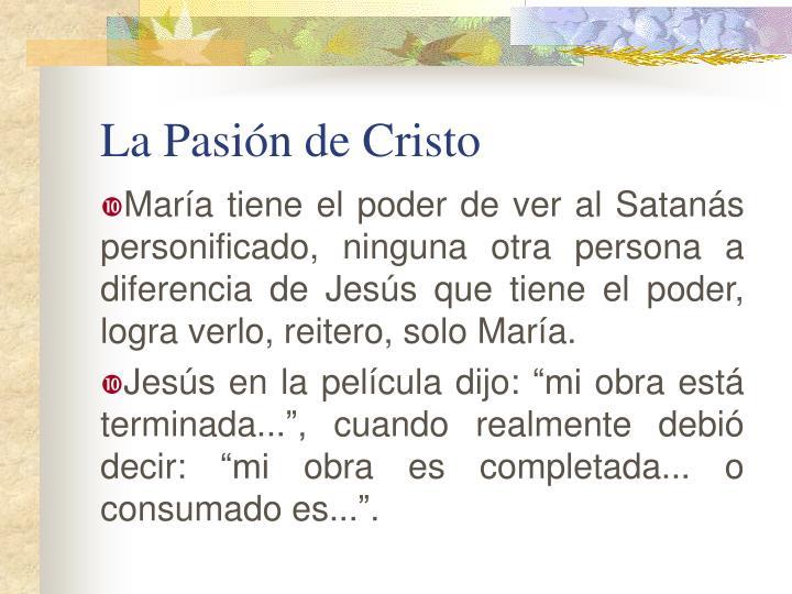 María tiene el poder de ver al Satanás personificado, ninguna otra persona a diferencia de Jesús que tiene el poder, logra verlo, reitero, solo María.