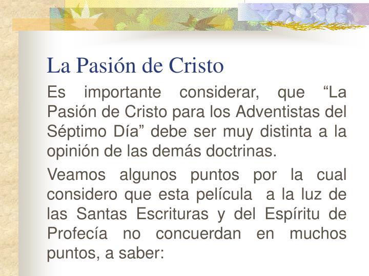 """Es importante considerar, que """"La Pasión de Cristo para los Adventistas del Séptimo Día"""" debe ser muy distinta a la opinión de las demás doctrinas."""