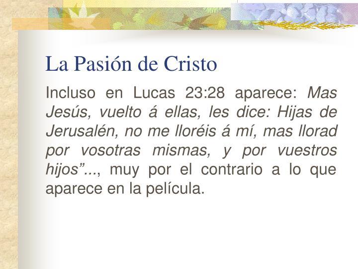 Incluso en Lucas 23:28 aparece: