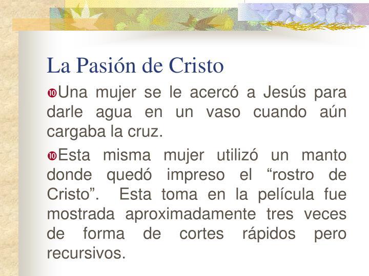 Una mujer se le acercó a Jesús para darle agua en un vaso cuando aún cargaba la cruz.