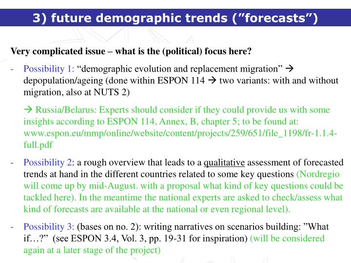 "3) future demographic trends (""forecasts"")"