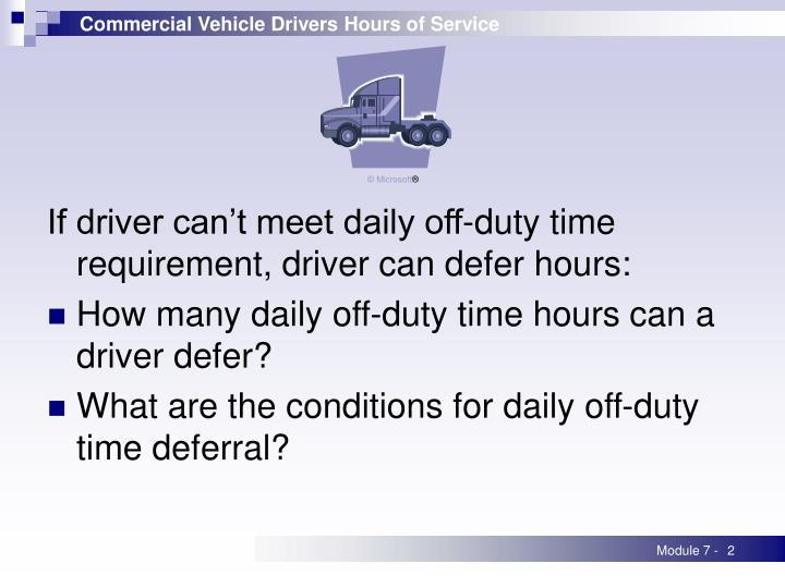 If driver can't meet daily off-duty time requirement, driver can defer hours: