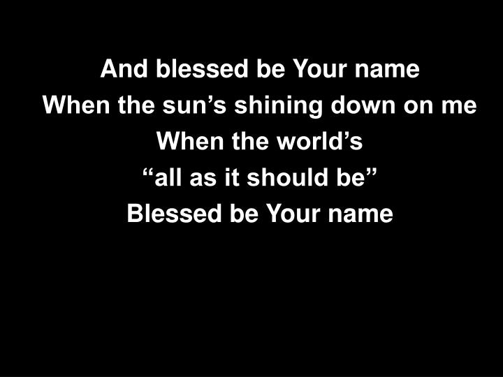 And blessed be Your name