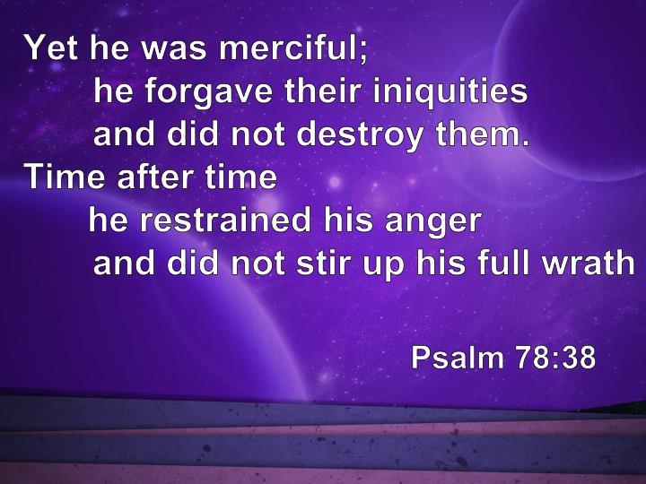 Yet he was merciful;