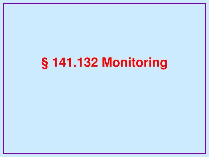 § 141.132 Monitoring