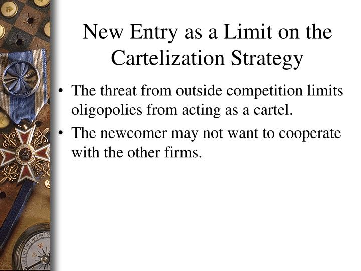 New Entry as a Limit on the Cartelization Strategy