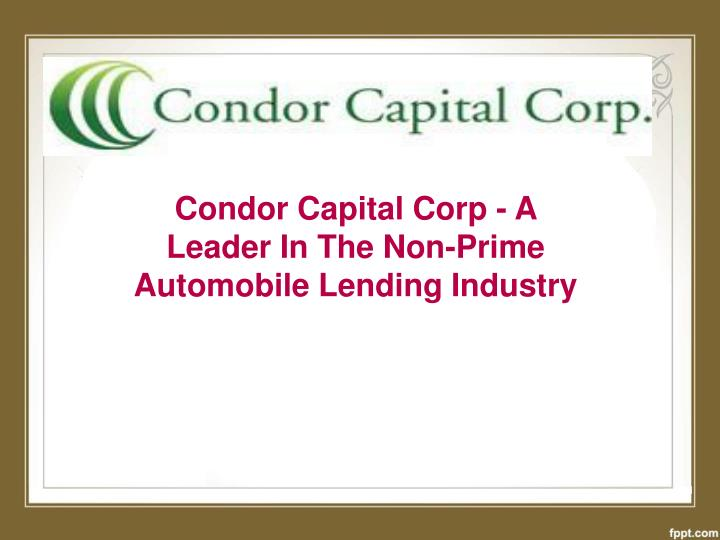 Condor capital corp a leader in the non prime automobile lending industry