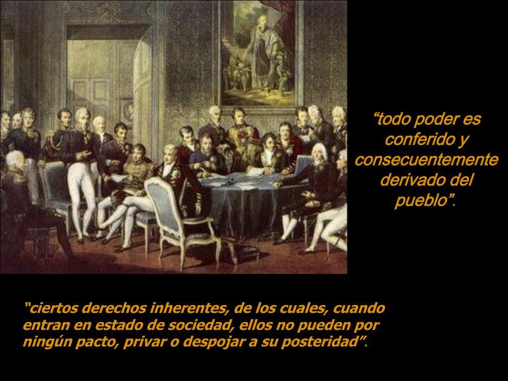 """""""todo poder es conferido y consecuentemente derivado del pueblo"""""""