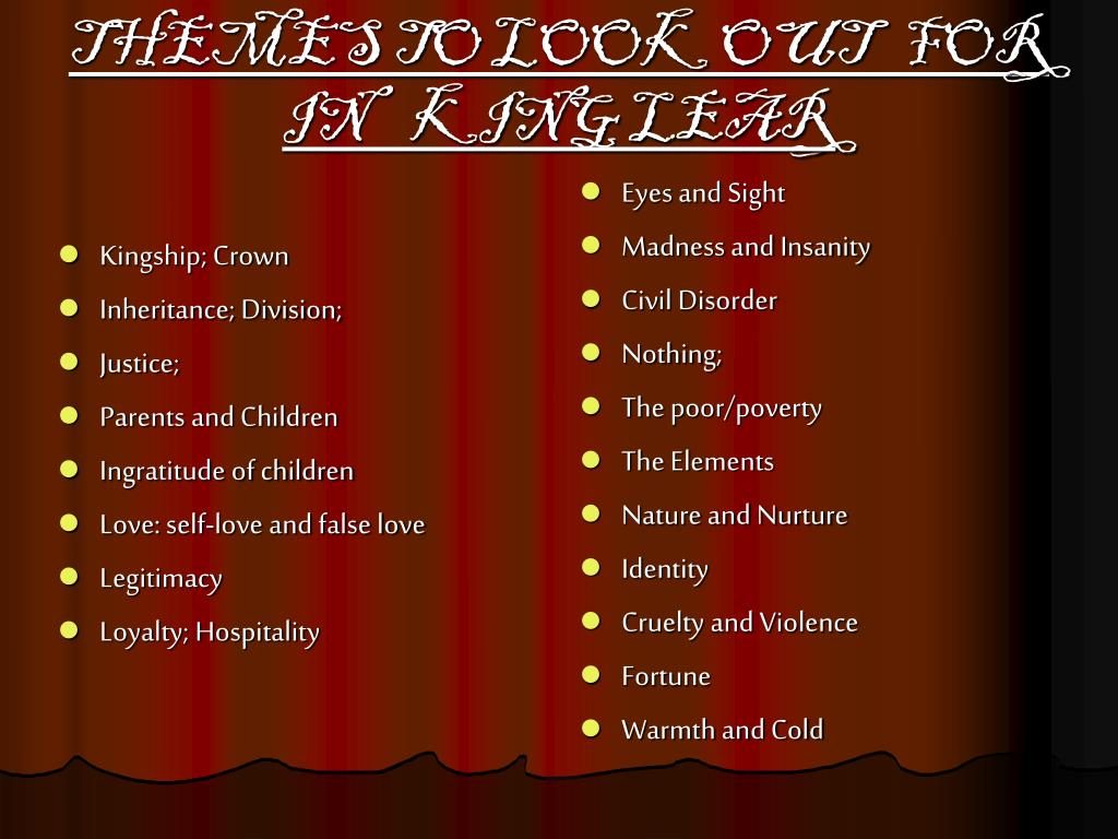 THEMES TO LOOK OUT   FOR IN    KING LEAR