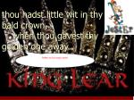 thou hadst little wit in thy bald crown when thou gavest thy golden one away