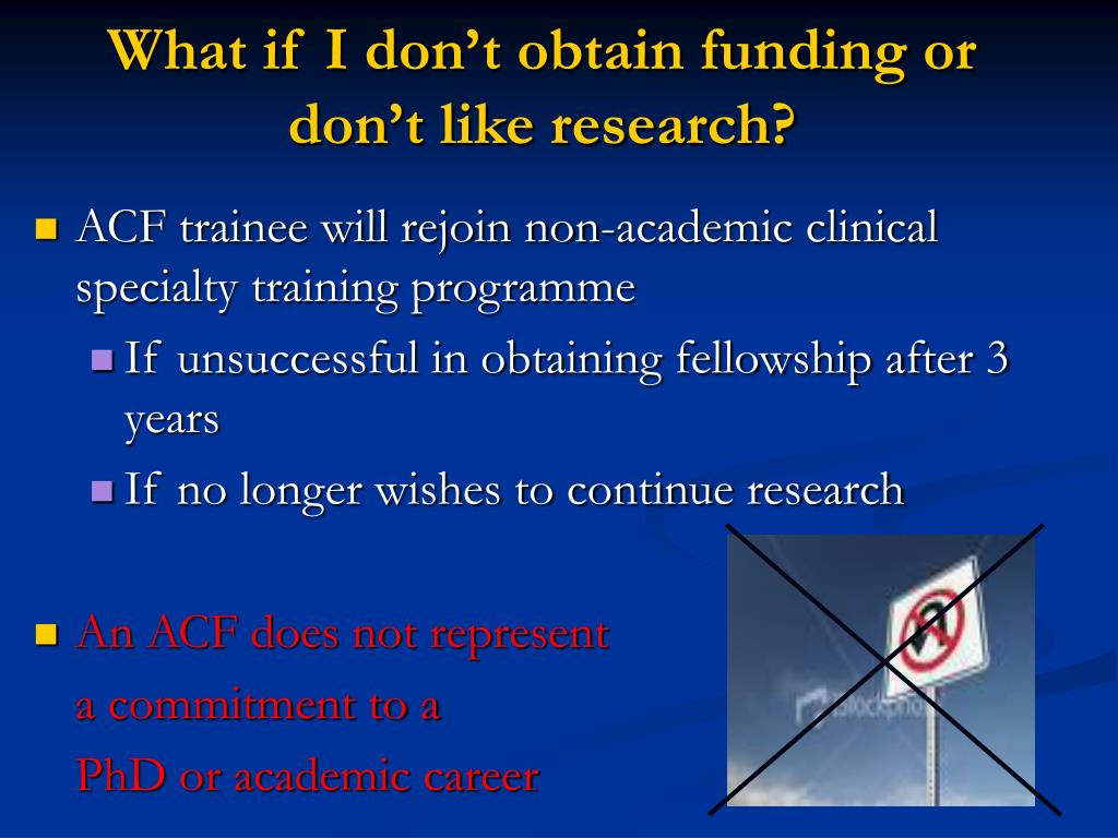 What if I don't obtain funding or don't like research?