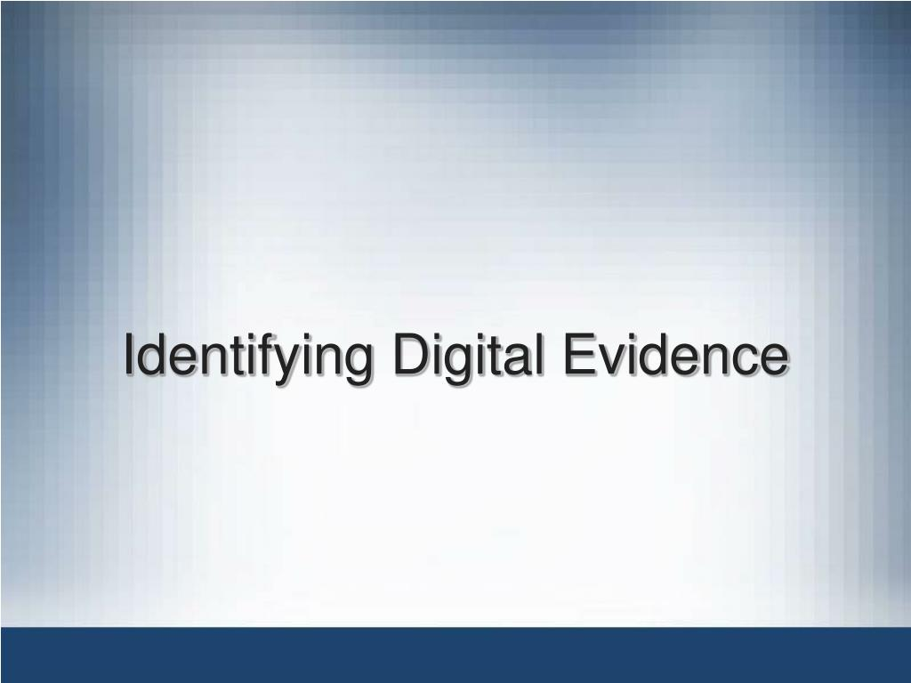 Identifying Digital Evidence