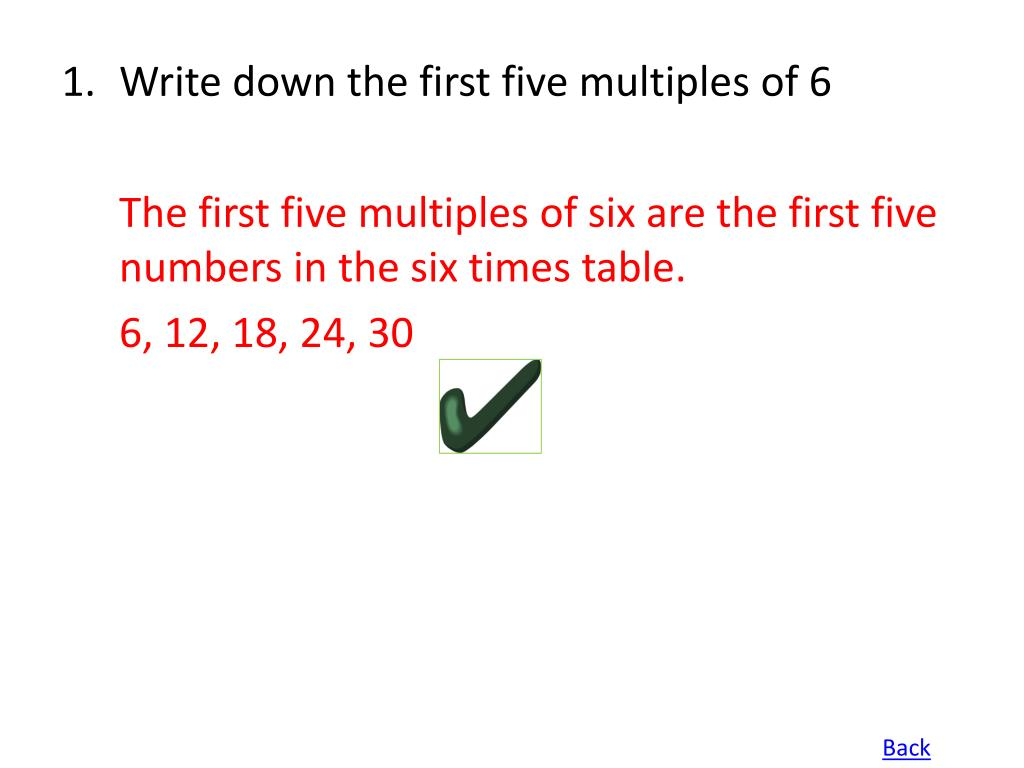 Write down the first five multiples of 6
