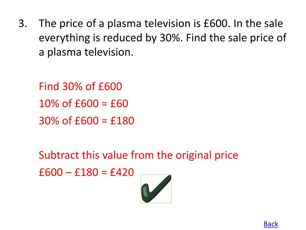 3.The price of a plasma television is £600. In the sale everything is reduced by 30%. Find the sale price of a plasma television.