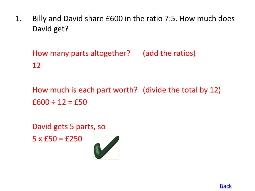 1.Billy and David share £600 in the ratio 7:5. How much does David get?